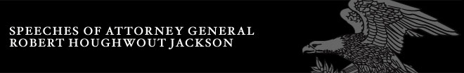 Speeches of Attorney General Robert Houghwout Jackson