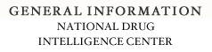 National Drug Intelligence Center General Informtion