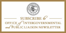 Subscribe to Office of Intergovernmental and Public Liaison Newsletter
