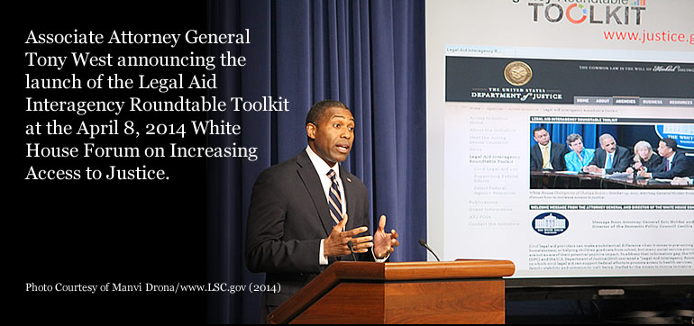 Associate Attorney General Tony West announcing the launch of the Legal Aid Interagency Roundtable Toolkit at the April 8, 2014 White House Forum on Increasing Access to Justice. Photo Courtesy of Manvi Drona/ www.LSC.gov (2014)