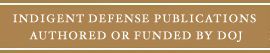 Indigent Defense Publications Authored or Funded by DOJ