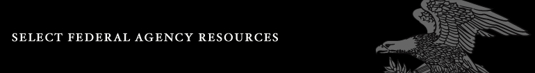 Select Federal Agency Resources