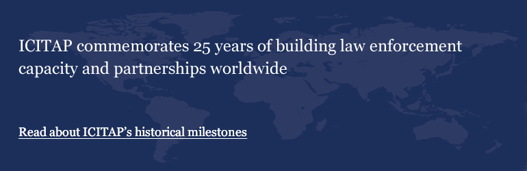 ICITAP commemorates 25 years of building law enforcement capacity and partnerships worldwide