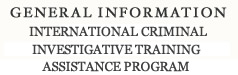 General Information International Criminal Investigative Training Assistance Program