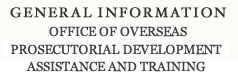 General Information Office of Overseas Prosecutorial Development Assistance and Training