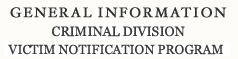 General Information Criminal Division Victim Notification Program