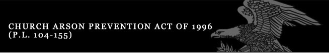 Church Arson Prevention Act of 1996 (P.L. 104-155)