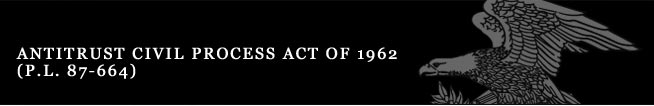 Antitrust Civil Process Act of 1962 P.L. 87-664)