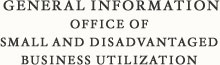 General Information Office of Small and Disadvantaged Business Utilization