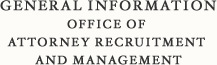 General Information Office of Attorney Recruitment and Management