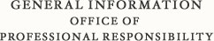 General Information Office of Professional Responsibility