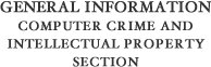 General Information - Computer Crime & Intellectual Property Section