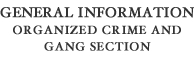 General Information - Organized Crime and Gang Section