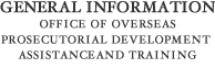 General Information -  Office of Overseas Prosecutorial Development, Assistance and Training