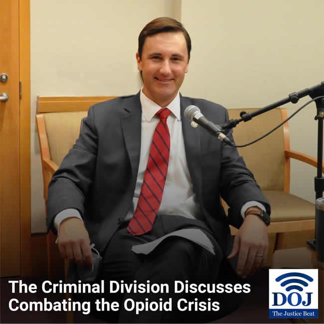 DOJ - The Justice Beat -The Criminal Division Discusses Combatting the Opioid Crisis