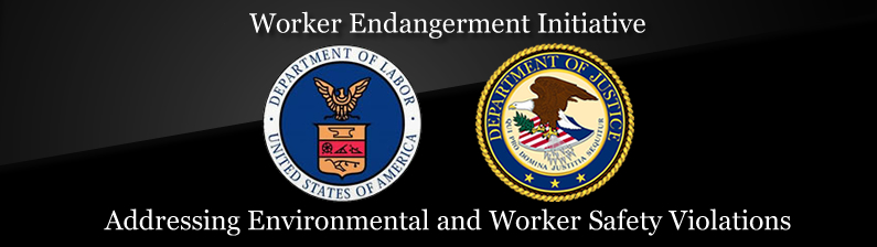Worker Endangerment Initiative Addressing Environmental and Worker Safety Violations