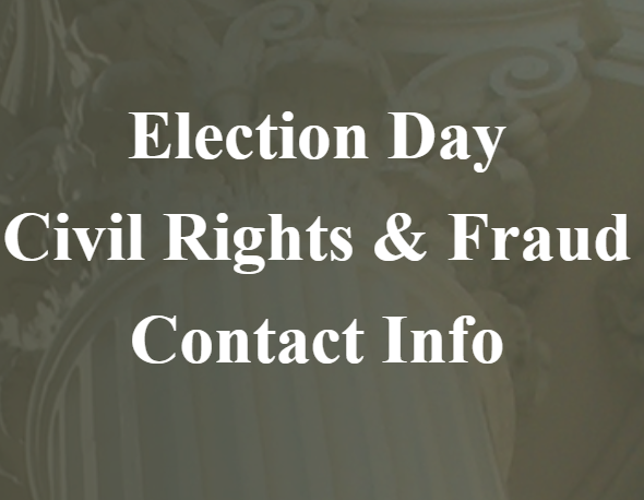 Election Day contact info for reports of voting fraud, civil rights issues