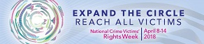 Expand the Circle Reach All Victims National Crime Victims' Rights Week April 8-14,2018