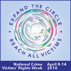 Expand The Circle, Reach All Victims, National Crime Victims' Rights Week, April 8-14, 2018