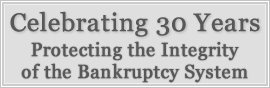 Celebrating 30 Years Protecting the Integrity of the Bankruptcy System