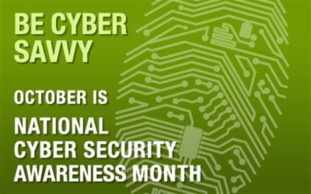 BE CYBER SAVVY OCTOBER IS NATIONAL CYBER SECURITY AWARENESS MONTH