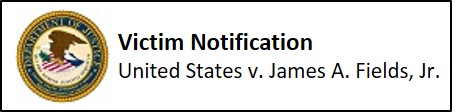 Victim Notification - James A. Fields, Jr.