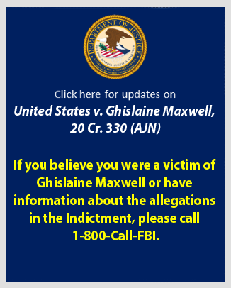 If you were a victim of Ghislaine Maxwell, or have information, please call 1-800-Call-FBI.
