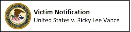Victim Notification - United States v. Ricky Lee Vance