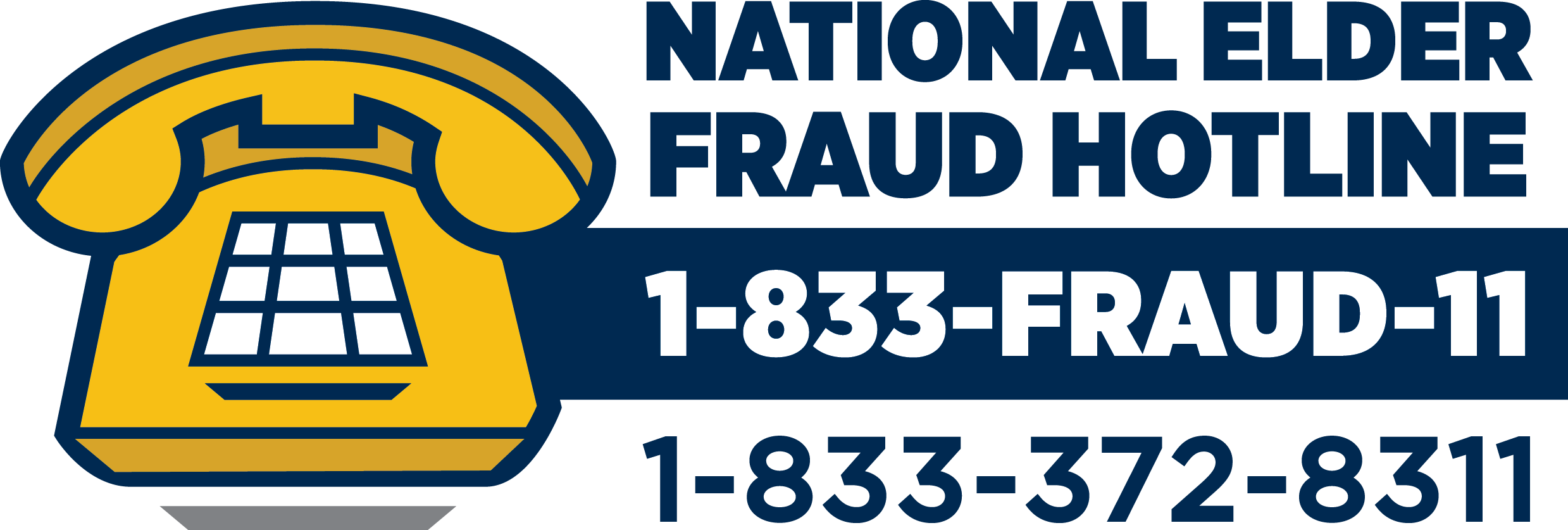 National Elder Fraud Hotline 1-833-FRAUD-11 or 1-833-372-8311