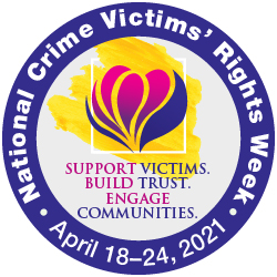 2021 National Crime Victims' Rights Week, April 18-24, 2021