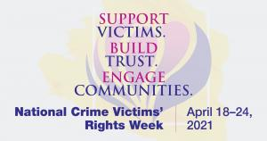 National Crime Victims' Rights Week will be observed April 18–24, 2021