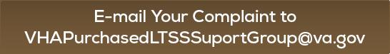 E-mail Your Complaint to VHAPurchasedLTSSSuportGroup@va.gov
