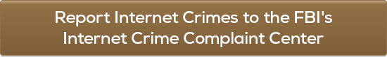 Report Internet Crimes to the FBI's Internet Crime Complaint Center