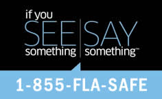 If you see something, say something. Call 1-855-FLA-SAFE