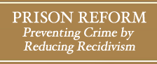 PRISON REFORM Preventing Crime by Reducing Recidivism