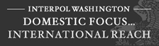 Interpol Washington - Domestic Focus... International Reach