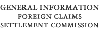 General Information Foreign Claims Settlement Commission