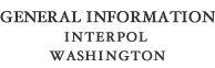 General Information - INTERPOL Washington
