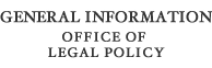 General Information for the Office of Legal Policy