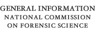 General Information National Commission on Forensic Science