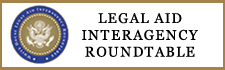 Legal Aid Interagency Roundtable