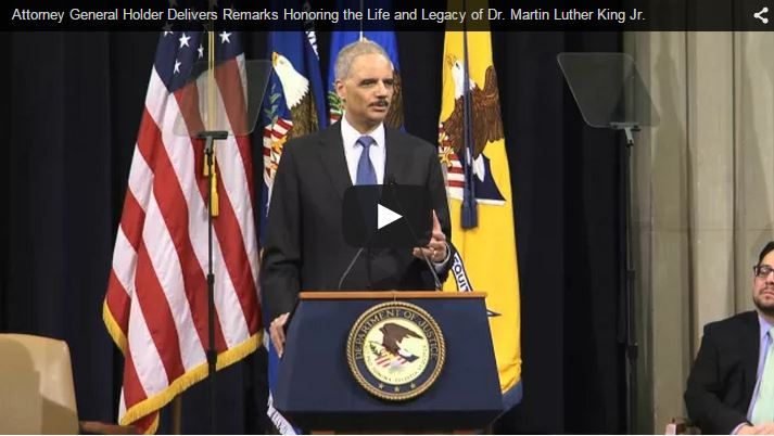 Link to the video of Attorney General Holder Delivers Remarks Honoring the Life and Legacy of Dr. Martin Luther King Jr.