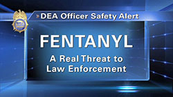 Fentanyl - A Real Threat to Law Enforcement
