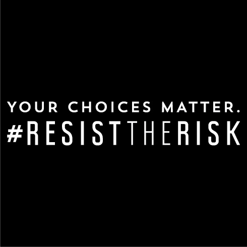 Your Choices Matter. #ResistTheRisk