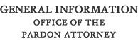 General Information for the Office of the Pardon Attorney