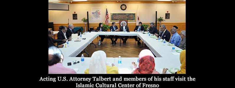 5)	Acting U.S. Attorney Talbert and members of his staff visit the Islamic Cultural Center of Fresno
