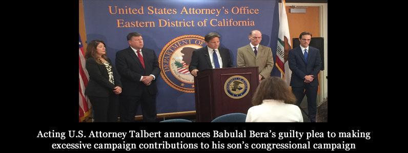 Acting U.S. Attorney Talbert announces Babulal Bera's guilty plea to making excessive campaign contributions to his son's congressional campaign