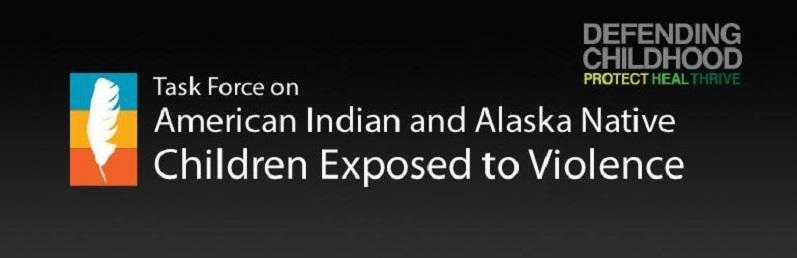 Task Force on American Indian and Alaska Native Children Exposed to Violence