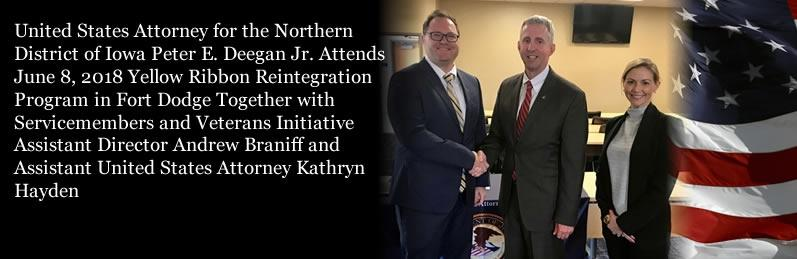 United States Attorney for the Northern District of Iowa Peter E. Deegan Jr. Attends June 8, 2018 Yellow Ribbon Reintegration Program in Fort Dodge Together with Servicemembers and Veterans Initiative Assistant Director Andrew Braniff and Assistant United States Attorney Kathryn Hayden