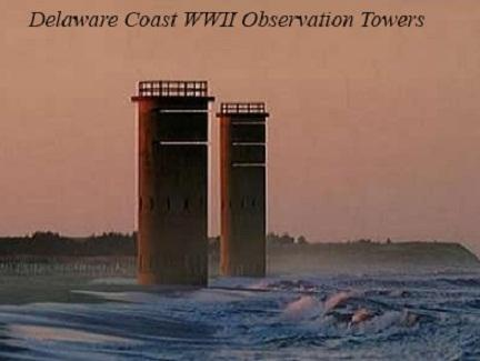 Delaware Coast WWII Observation Towers